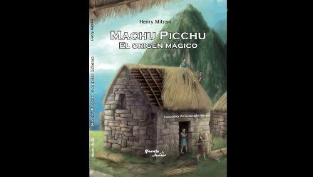Machu Picchu. El origen mágico: la historia de la ciudadela para niños