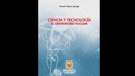 Presentan el libro  Ciencia y tecnología: el observatorio nuclear
