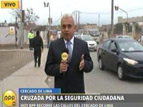 Seguridad Ciudadana: RPP Noticias recorre calles peligrosas del Cercado