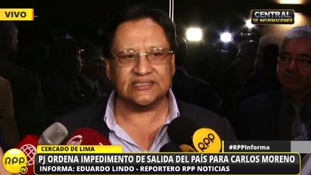 Poder Judicial ordena impedimento de salida del país para Carlos Moreno
