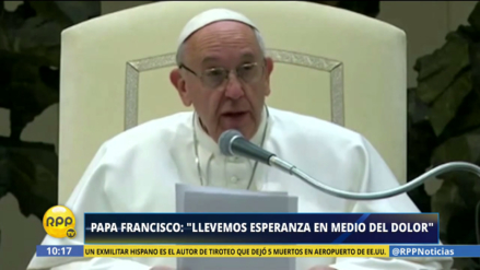 """Papa Francisco: """"Debemos compartir el dolor de los demás si queremos dar esperanza"""""""