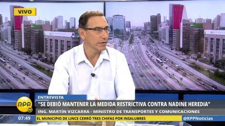 "Vizcarra: ""Debió mantenerse la medida restrictiva a Nadine Heredia"""