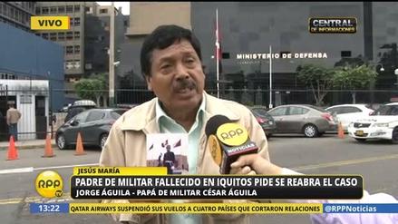 Padre de militar fallecido en Iquitos denuncia que el Ejército nunca aclaró el hecho