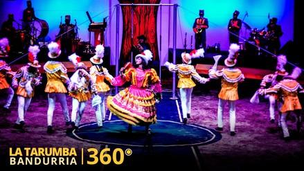 Video 360° | El show de La Tarumba como nunca antes lo has vivido