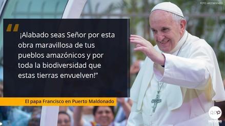 Las frases que dejó el papa Francisco en su visita a Puerto Maldonado