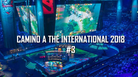 Dota 2: Camino a The International 2018 Parte 3
