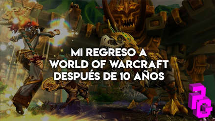¿Qué se siente regresar a World of Warcraft 10 años después?