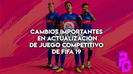 FIFA 19 | Estos son los cambios más importantes en última actualización del juego competitivo