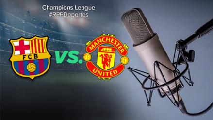 Barcelona vs. Manchester United: escuchar por radio EN VIVO ONLINE el duelo por Champions League