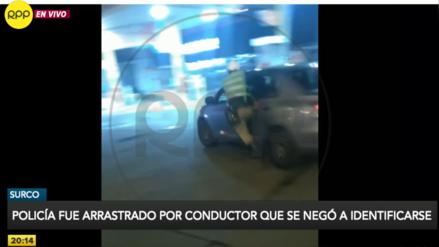 Policía fue arrastrado por conductor que se negó a identificarse durante intervención en Surco
