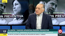 "Ulises Humala: ""Nadine Heredia estuvo perturbando el proceso"""